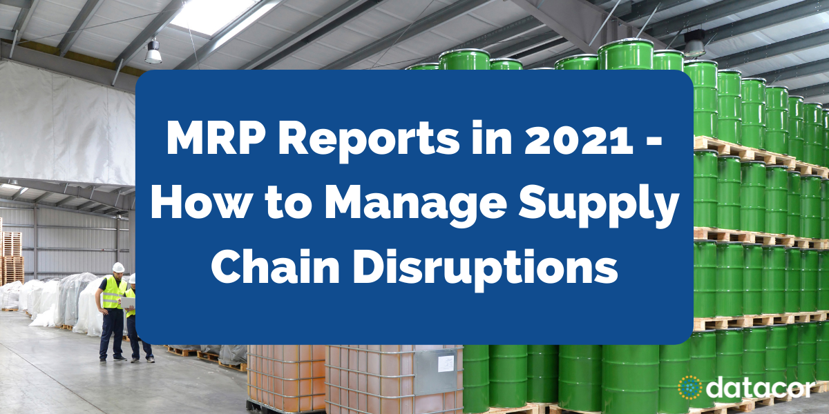 MRP Reports in 2021 - How to Manage Supply Chain Disruptions
